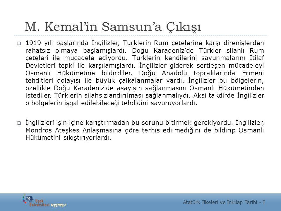 M. Kemal'in Samsun'a Çıkışı  1919 yılı başlarında İngilizler, Türklerin Rum çetelerine karşı direnişlerden rahatsız olmaya başlamışlardı. Doğu Karade