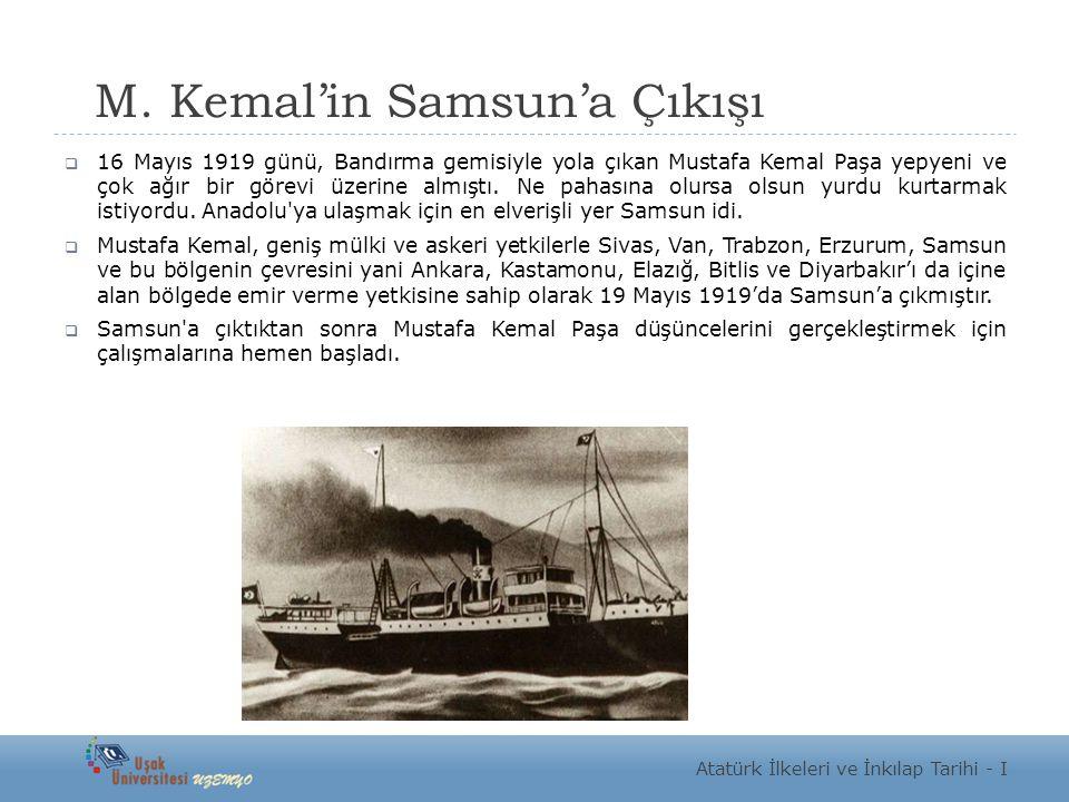 M. Kemal'in Samsun'a Çıkışı  16 Mayıs 1919 günü, Bandırma gemisiyle yola çıkan Mustafa Kemal Paşa yepyeni ve çok ağır bir görevi üzerine almıştı. Ne