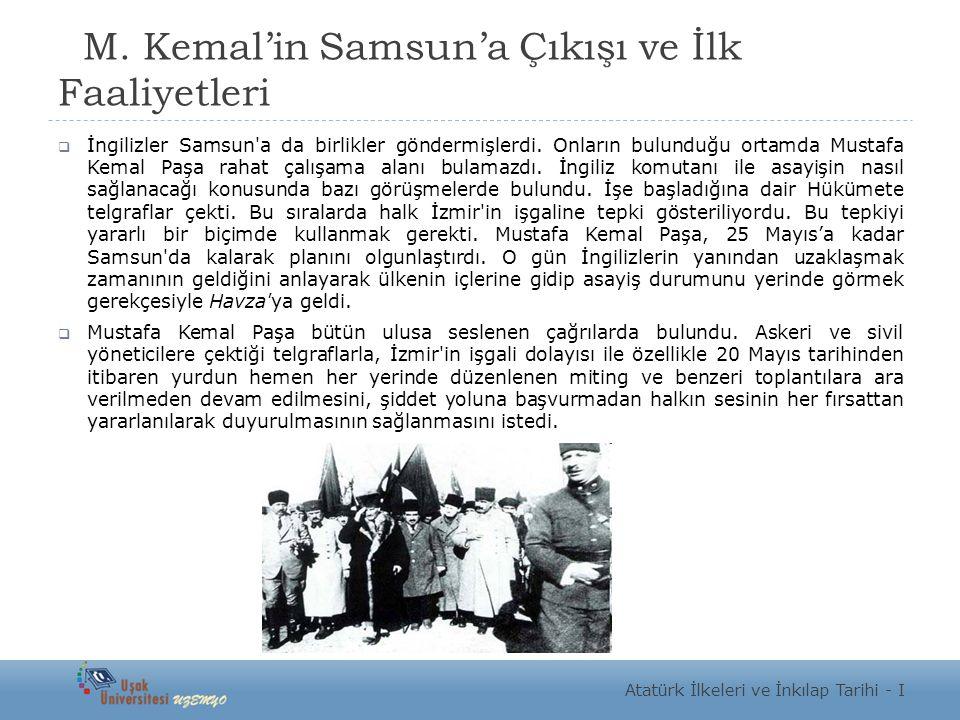 M. Kemal'in Samsun'a Çıkışı ve İlk Faaliyetleri  İngilizler Samsun a da birlikler göndermişlerdi.