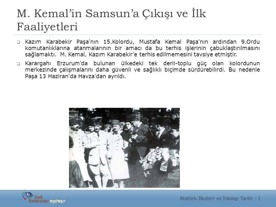 M. Kemal'in Samsun'a Çıkışı ve İlk Faaliyetleri  Kazım Karabekir Paşa'nın 15.Kolordu, Mustafa Kemal Paşa'nın ardından 9.Ordu komutanlıklarına atanmal