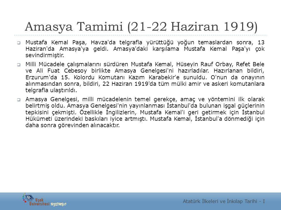 Amasya Tamimi (21-22 Haziran 1919)  Mustafa Kemal Paşa, Havza da telgrafla yürüttüğü yoğun temaslardan sonra, 13 Haziran da Amasya ya geldi.