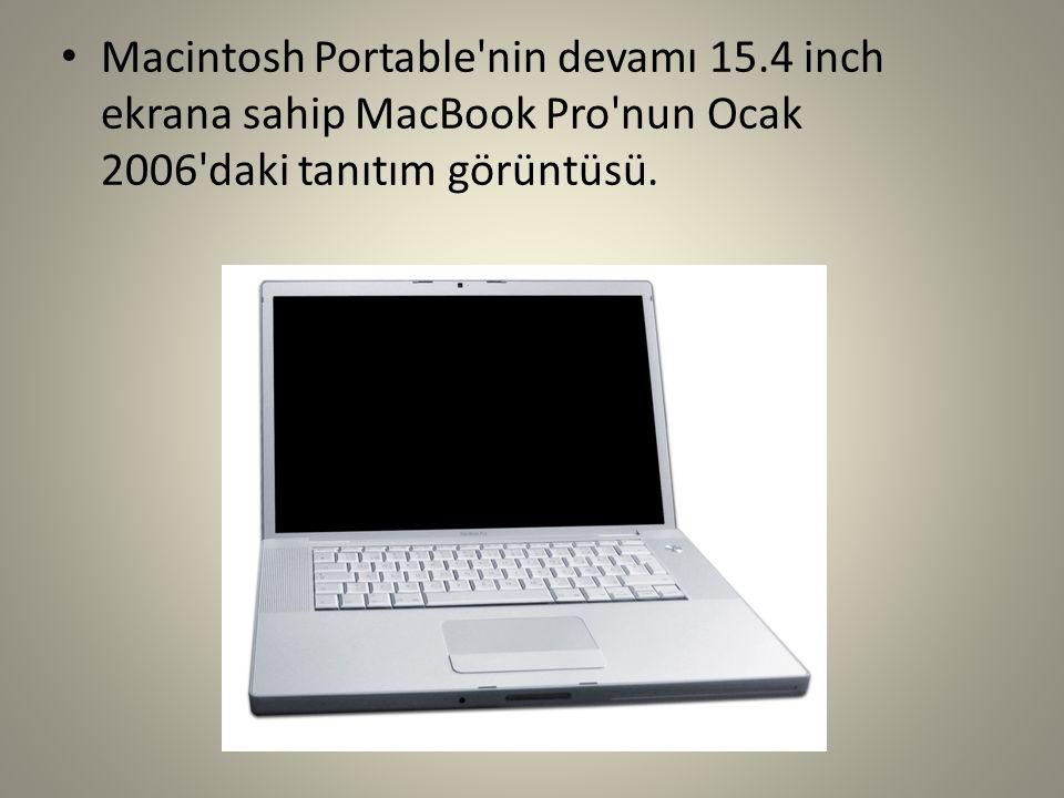 Macintosh Portable'nin devamı 15.4 inch ekrana sahip MacBook Pro'nun Ocak 2006'daki tanıtım görüntüsü.