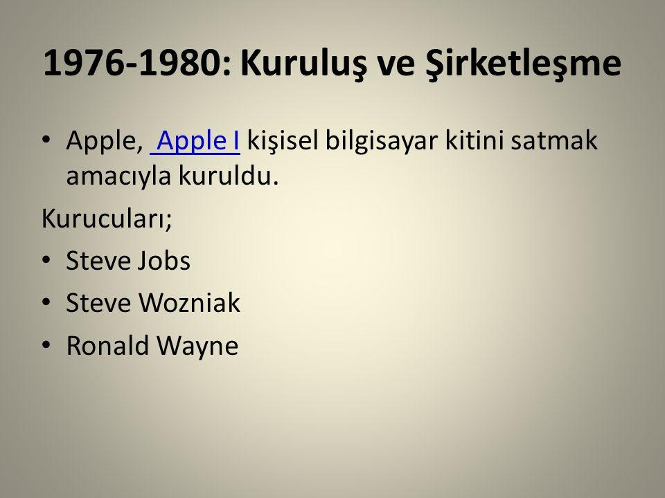 1976-1980: Kuruluş ve Şirketleşme Apple, Apple I kişisel bilgisayar kitini satmak amacıyla kuruldu. Kurucuları; Steve Jobs Steve Wozniak Ronald Wayne