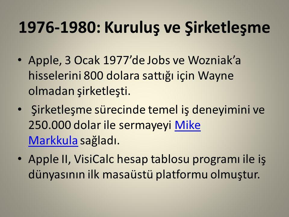 1976-1980: Kuruluş ve Şirketleşme Apple, 3 Ocak 1977'de Jobs ve Wozniak'a hisselerini 800 dolara sattığı için Wayne olmadan şirketleşti. Şirketleşme s