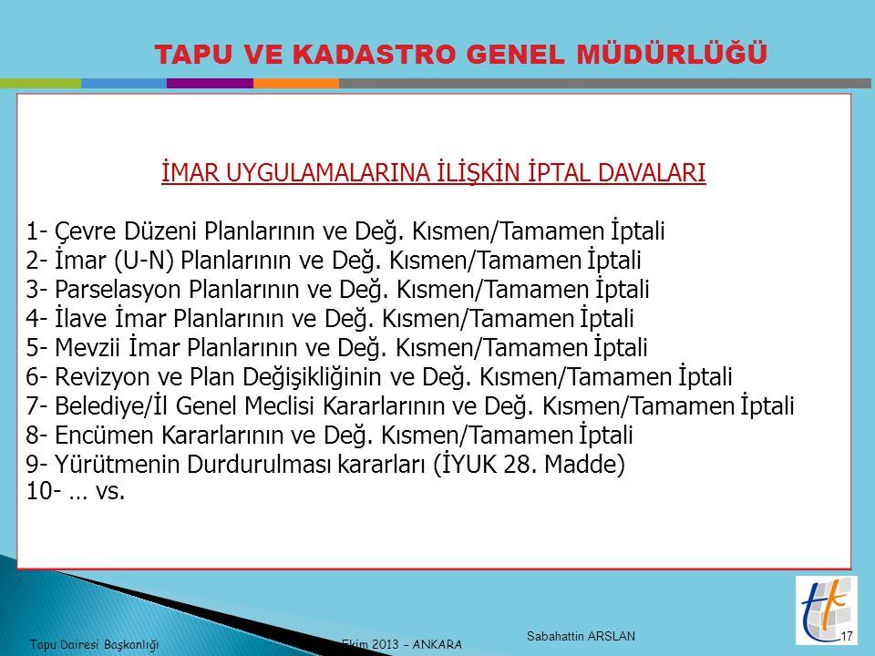 Tapu Dairesi Başkanlığı Ekim 2013 – ANKARA TAPU VE KADASTRO GENEL MÜDÜRLÜĞÜ İMAR UYGULAMALARINA İLİŞKİN İPTAL DAVALARI 1- Çevre Düzeni Planlarının ve Değ.
