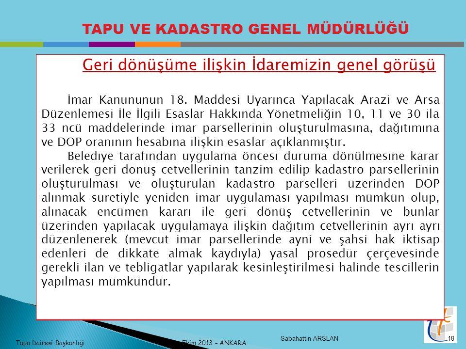 Tapu Dairesi Başkanlığı Ekim 2013 – ANKARA TAPU VE KADASTRO GENEL MÜDÜRLÜĞÜ Geri dönüşüme ilişkin İdaremizin genel görüşü İmar Kanununun 18.
