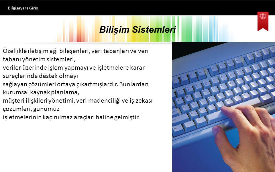 Bilişim Sistemleri Bilgisayara Giriş Bilişim Sistemlerinin Yapısı Günümüzde hem iş dünyasında hem de kamu kurumlarında bilişim sistemleri asli unsurları oluşturmaktadır.