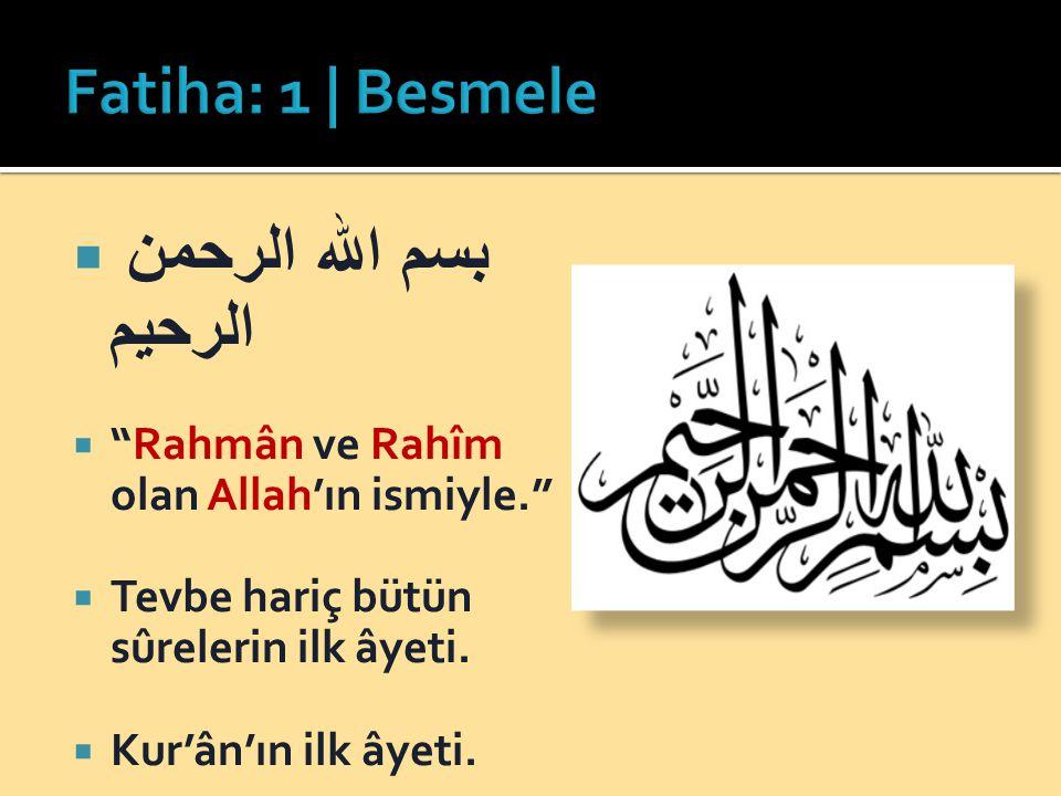 """ بسم الله الرحمن الرحيم  """"Rahmân ve Rahîm olan Allah'ın ismiyle.""""  Tevbe hariç bütün sûrelerin ilk âyeti.  Kur'ân'ın ilk âyeti."""