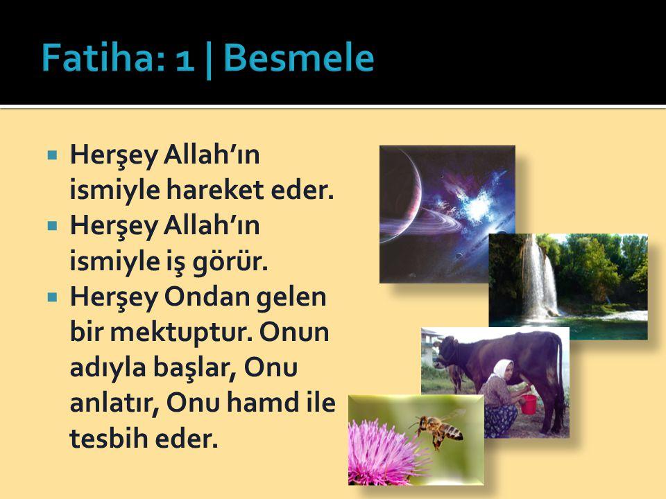  Herşey Allah'ın ismiyle hareket eder.  Herşey Allah'ın ismiyle iş görür.  Herşey Ondan gelen bir mektuptur. Onun adıyla başlar, Onu anlatır, Onu h