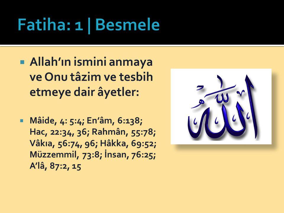  Allah'ın ismini anmaya ve Onu tâzim ve tesbih etmeye dair âyetler:  Mâide, 4: 5:4; En'âm, 6:138; Hac, 22:34, 36; Rahmân, 55:78; Vâkıa, 56:74, 96; Hâkka, 69:52; Müzzemmil, 73:8; İnsan, 76:25; A'lâ, 87:2, 15