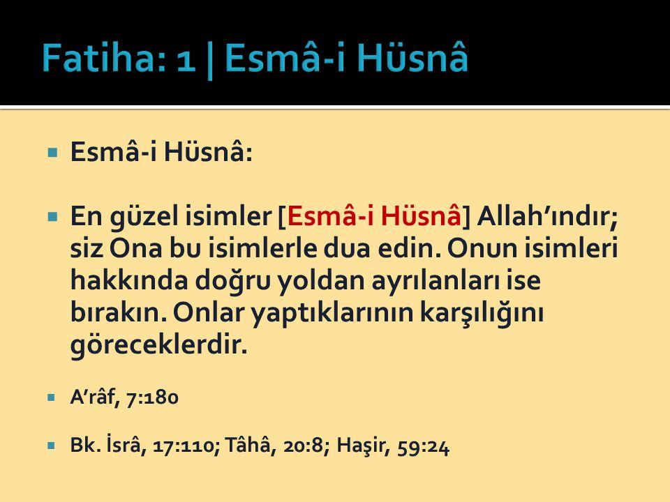  Esmâ-i Hüsnâ:  En güzel isimler [Esmâ-i Hüsnâ] Allah'ındır; siz Ona bu isimlerle dua edin. Onun isimleri hakkında doğru yoldan ayrılanları ise bıra