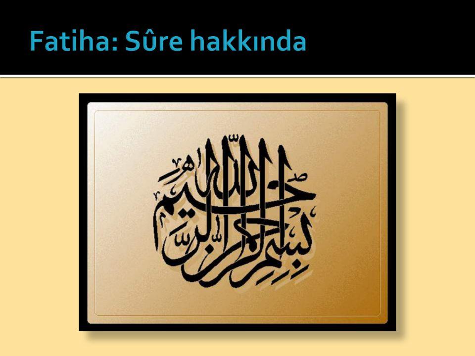  Mekke'de, ilk yıllarda indi  İsimleri  Fatiha, Fatihatü'l-Kitab  es-Seb'u'l-Mesânî  Ümmü'l-Kitâb, Ümmü'l-Kur'ân  Sûretü'l-Hamd