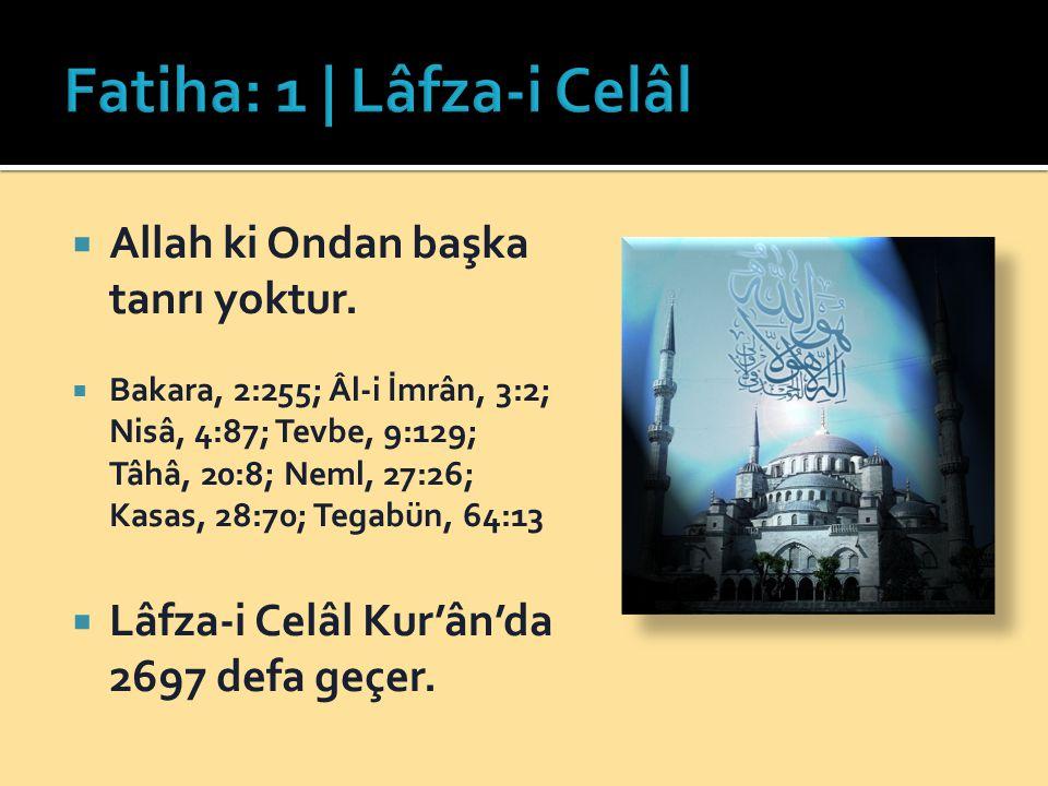  Allah ki Ondan başka tanrı yoktur.  Bakara, 2:255; Âl-i İmrân, 3:2; Nisâ, 4:87; Tevbe, 9:129; Tâhâ, 20:8; Neml, 27:26; Kasas, 28:70; Tegabün, 64:13