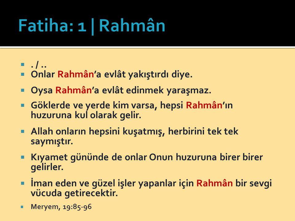  Onlar Rahmân'a evlât yakıştırdı diye.  Oysa Rahmân'a evlât edinmek yaraşmaz.  Göklerde ve yerde kim varsa, hepsi Rahmân'ın huzuruna kul olarak gel