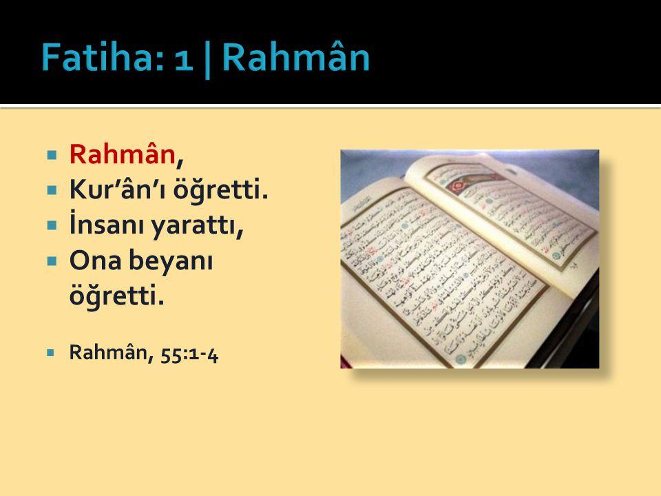  Rahmân,  Kur'ân'ı öğretti.  İnsanı yarattı,  Ona beyanı öğretti.  Rahmân, 55:1-4