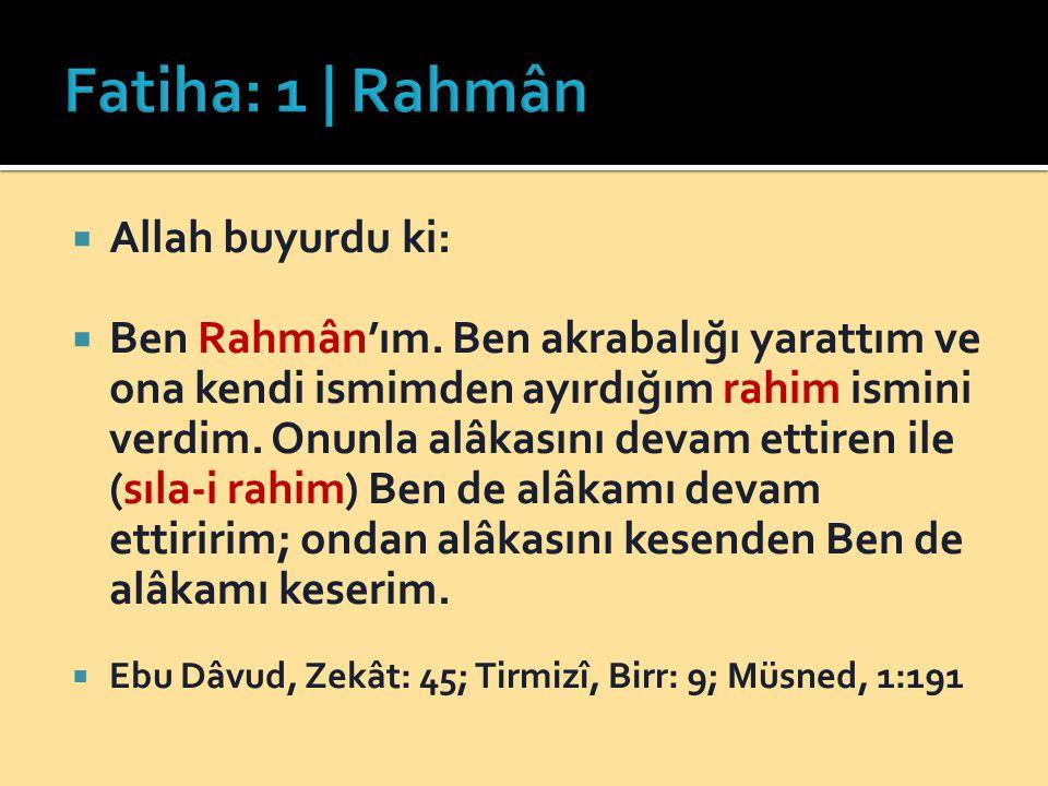  Allah buyurdu ki:  Ben Rahmân'ım. Ben akrabalığı yarattım ve ona kendi ismimden ayırdığım rahim ismini verdim. Onunla alâkasını devam ettiren ile (