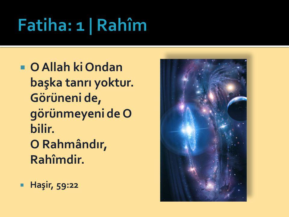  O Allah ki Ondan başka tanrı yoktur. Görüneni de, görünmeyeni de O bilir. O Rahmândır, Rahîmdir.  Haşir, 59:22