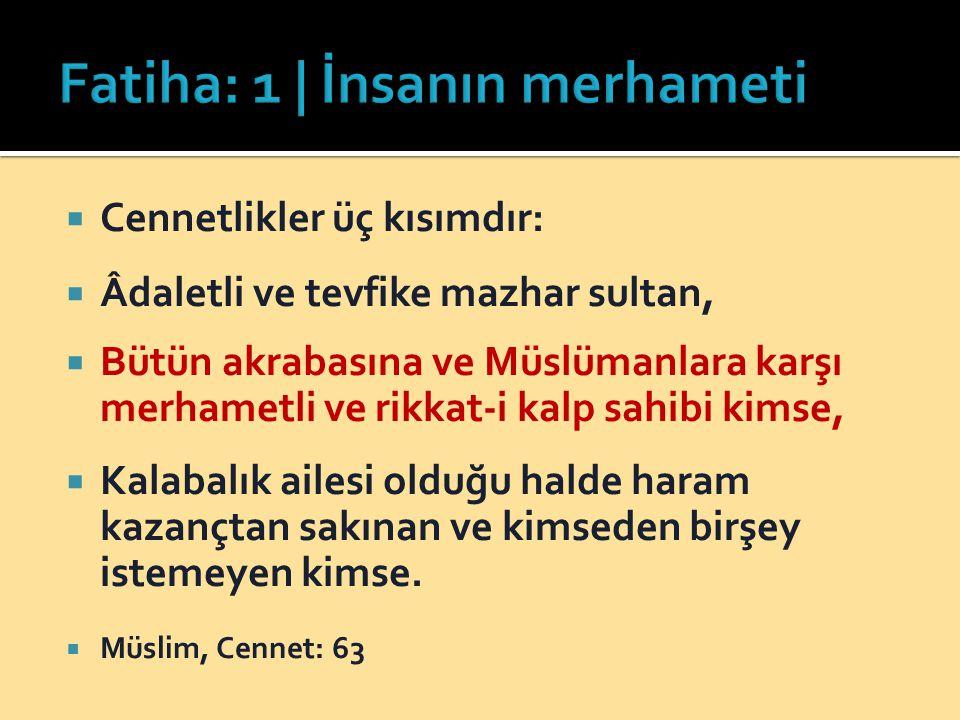  Cennetlikler üç kısımdır:  Âdaletli ve tevfike mazhar sultan,  Bütün akrabasına ve Müslümanlara karşı merhametli ve rikkat-i kalp sahibi kimse, 