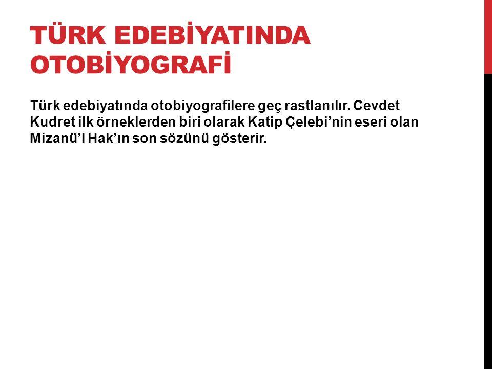 TÜRK EDEBİYATINDA OTOBİYOGRAFİ Türk edebiyatında otobiyografilere geç rastlanılır. Cevdet Kudret ilk örneklerden biri olarak Katip Çelebi'nin eseri ol