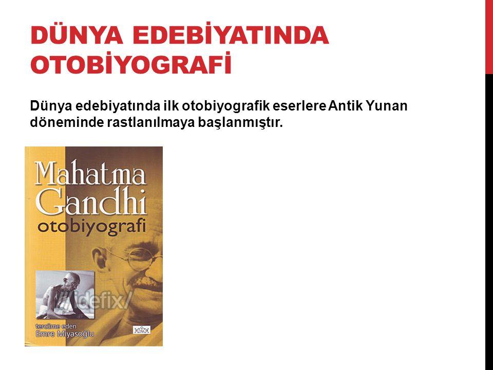 DÜNYA EDEBİYATINDA OTOBİYOGRAFİ Dünya edebiyatında ilk otobiyografik eserlere Antik Yunan döneminde rastlanılmaya başlanmıştır.