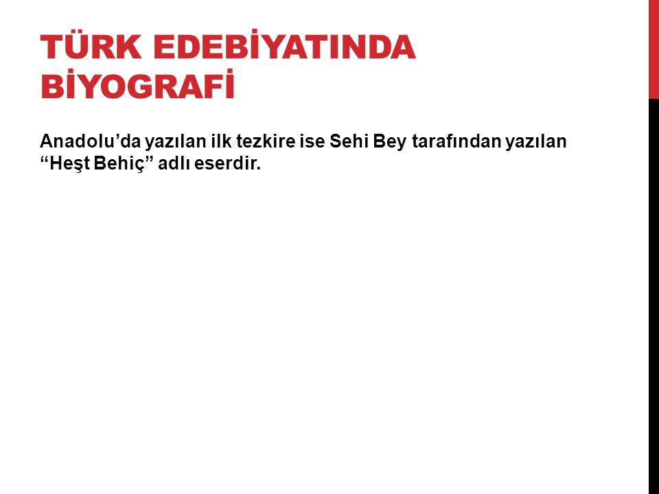 """TÜRK EDEBİYATINDA BİYOGRAFİ Anadolu'da yazılan ilk tezkire ise Sehi Bey tarafından yazılan """"Heşt Behiç"""" adlı eserdir."""
