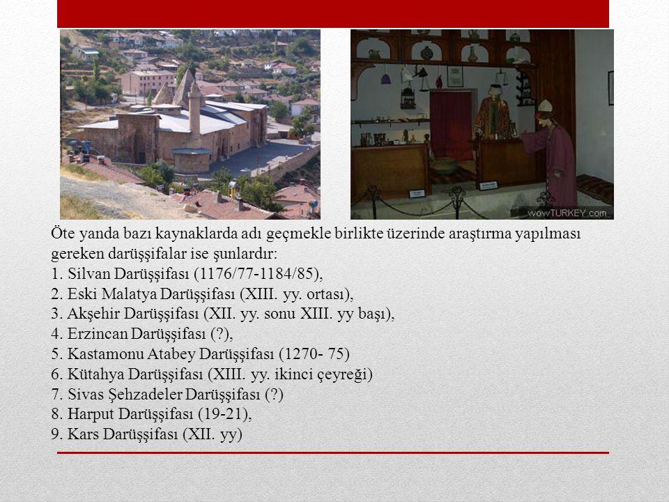 Öte yanda bazı kaynaklarda adı geçmekle birlikte üzerinde araştırma yapılması gereken darüşşifalar ise şunlardır: 1. Silvan Darüşşifası (1176/77-1184/