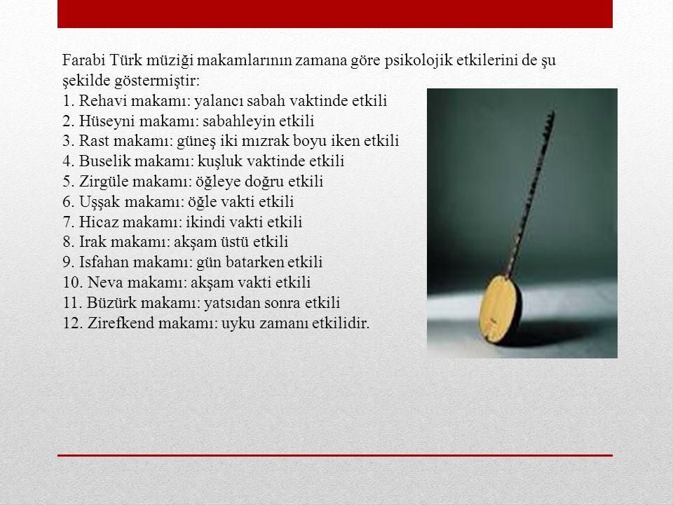 Farabi Türk müziği makamlarının zamana göre psikolojik etkilerini de şu şekilde göstermiştir: 1. Rehavi makamı: yalancı sabah vaktinde etkili 2. Hüsey