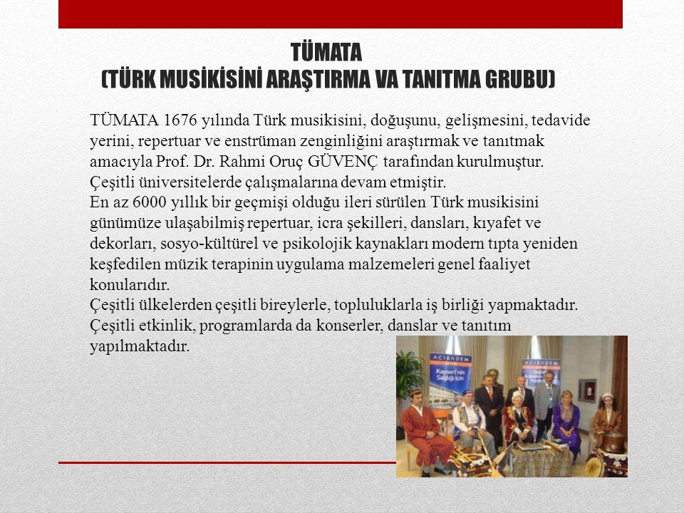 TÜMATA (TÜRK MUSİKİSİNİ ARAŞTIRMA VA TANITMA GRUBU) TÜMATA 1676 yılında Türk musikisini, doğuşunu, gelişmesini, tedavide yerini, repertuar ve enstrüma