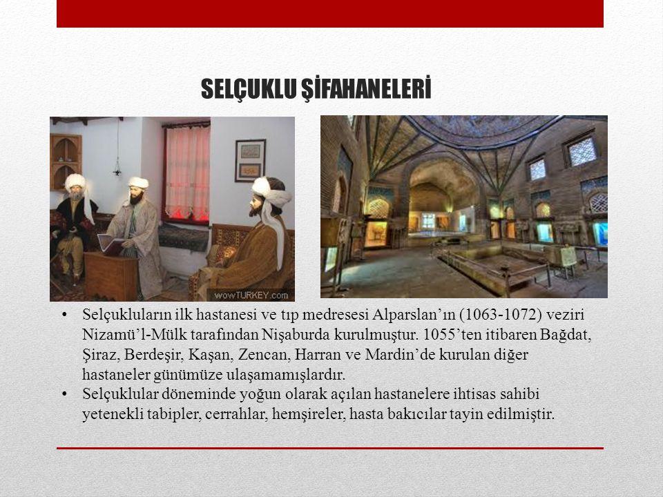 SELÇUKLU ŞİFAHANELERİ Selçukluların ilk hastanesi ve tıp medresesi Alparslan'ın (1063-1072) veziri Nizamü'l-Mülk tarafından Nişaburda kurulmuştur.
