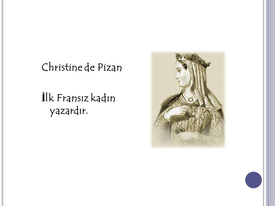 Christine de Pizan İ lk Fransız kadın yazardır.