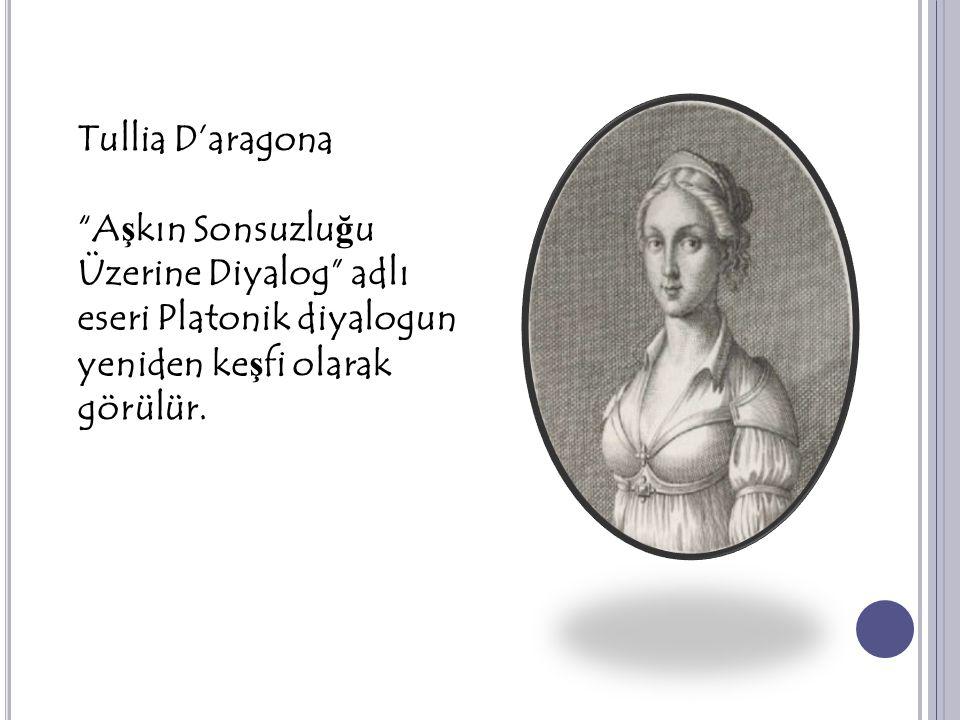 """Tullia D'aragona """"A ş kın Sonsuzlu ğ u Üzerine Diyalog"""" adlı eseri Platonik diyalogun yeniden ke ş fi olarak görülür."""