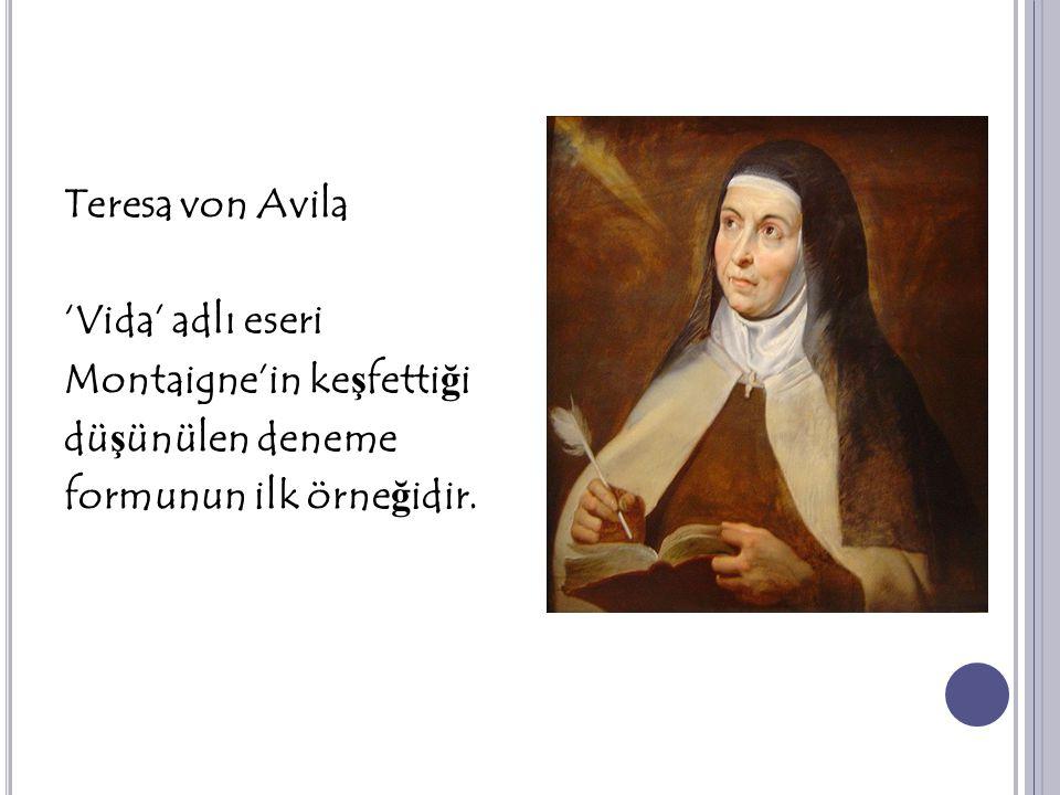 Teresa von Avila 'Vida' adlı eseri Montaigne'in ke ş fetti ğ i dü ş ünülen deneme formunun ilk örne ğ idir.