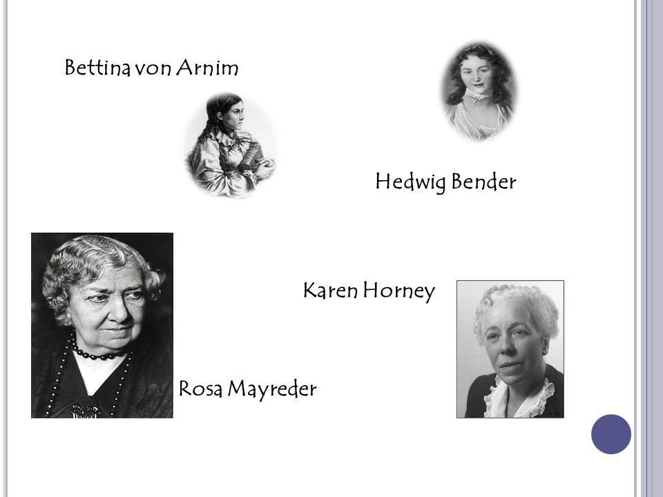 Bettina von Arnim Hedwig Bender Rosa Mayreder Karen Horney