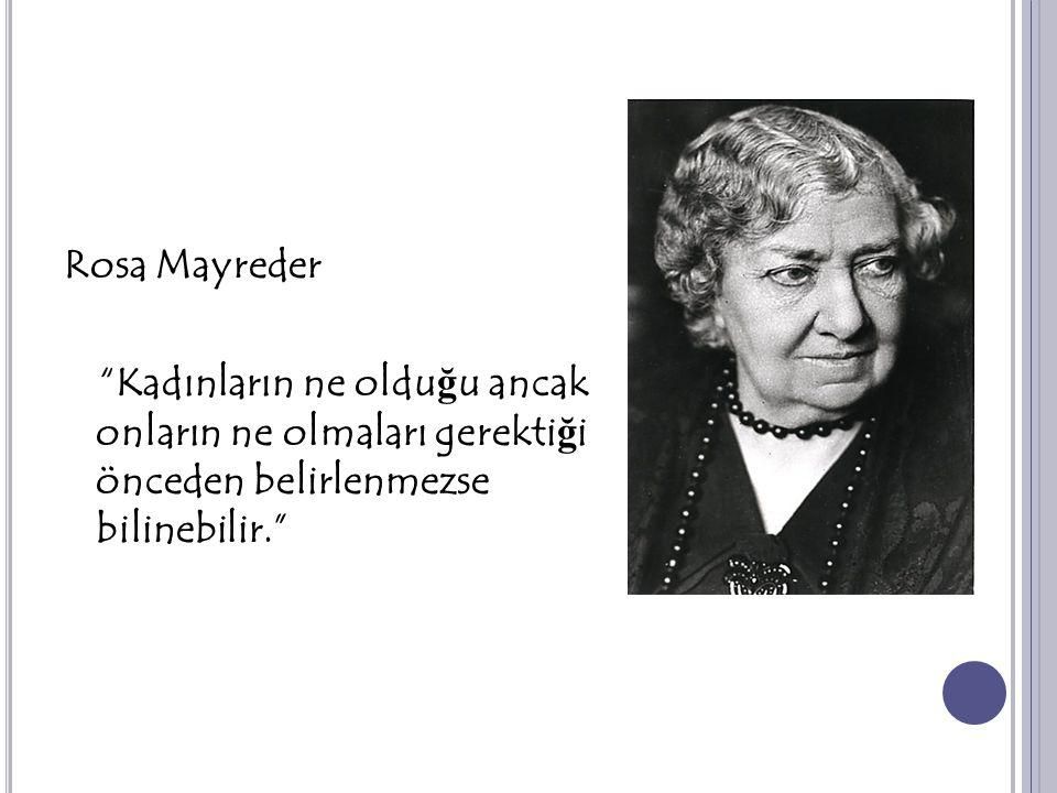 """Rosa Mayreder """"Kadınların ne oldu ğ u ancak onların ne olmaları gerekti ğ i önceden belirlenmezse bilinebilir."""""""