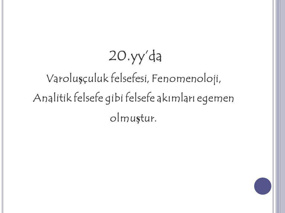 20.yy'da Varolu ş çuluk felsefesi, Fenomenoloji, Analitik felsefe gibi felsefe akımları egemen olmu ş tur.