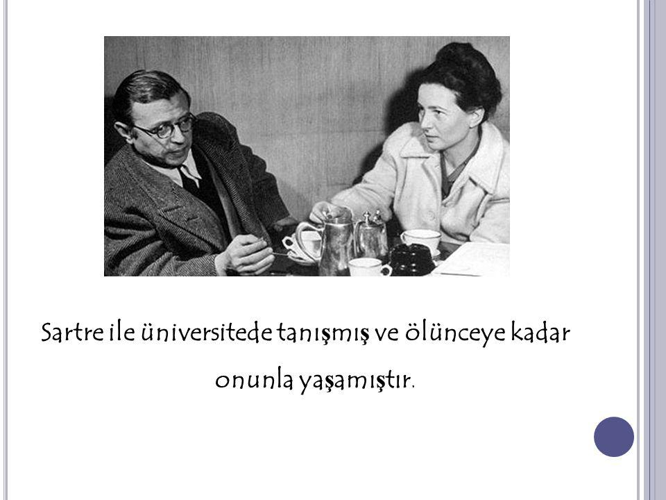 Sartre ile üniversitede tanı ş mı ş ve ölünceye kadar onunla ya ş amı ş tır.