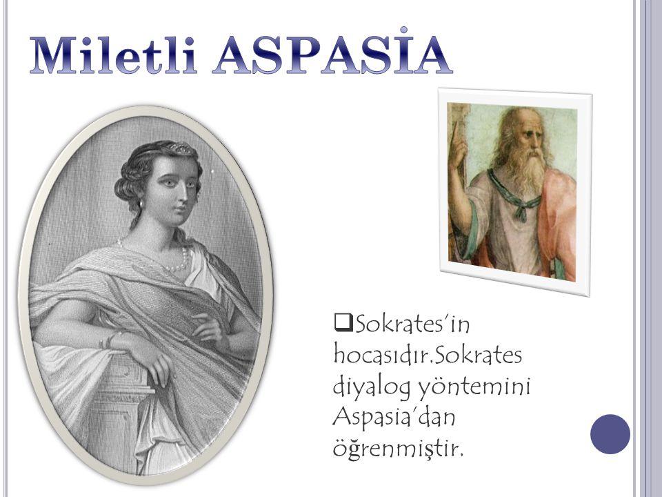  Sokrates'in hocasıdır.Sokrates diyalog yöntemini Aspasia'dan ö ğ renmi ş tir.