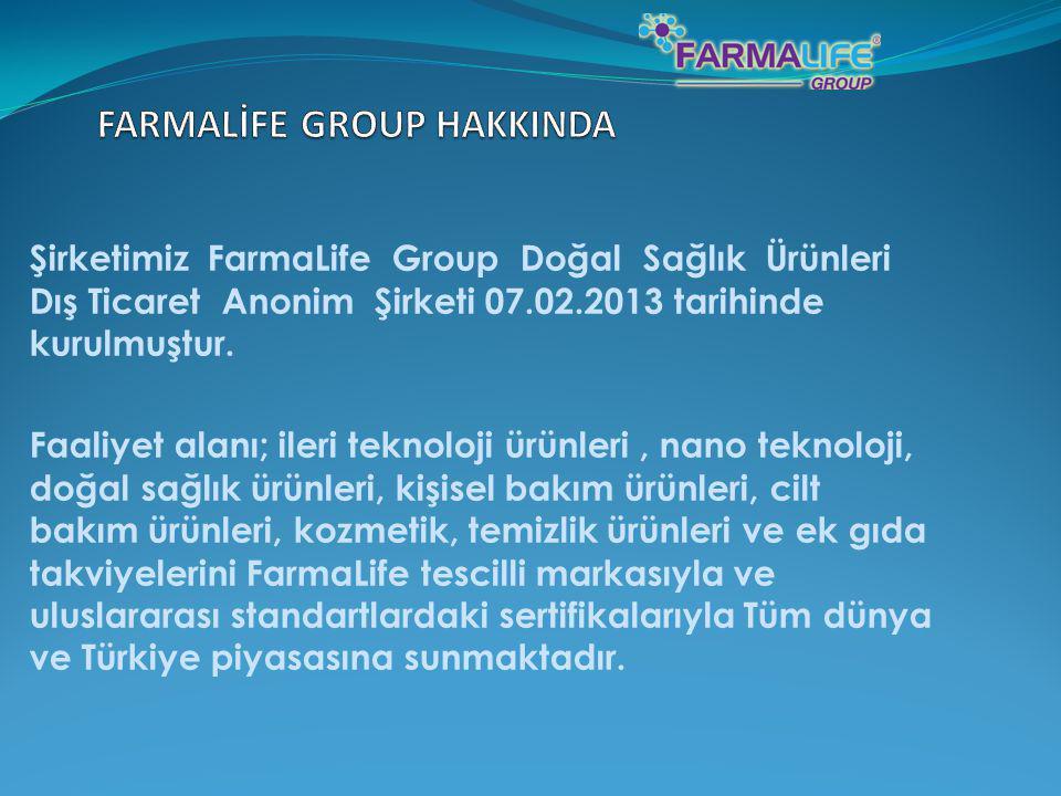 Şirketimiz FarmaLife Group Doğal Sağlık Ürünleri Dış Ticaret Anonim Şirketi 07.02.2013 tarihinde kurulmuştur. Faaliyet alanı; ileri teknoloji ürünleri