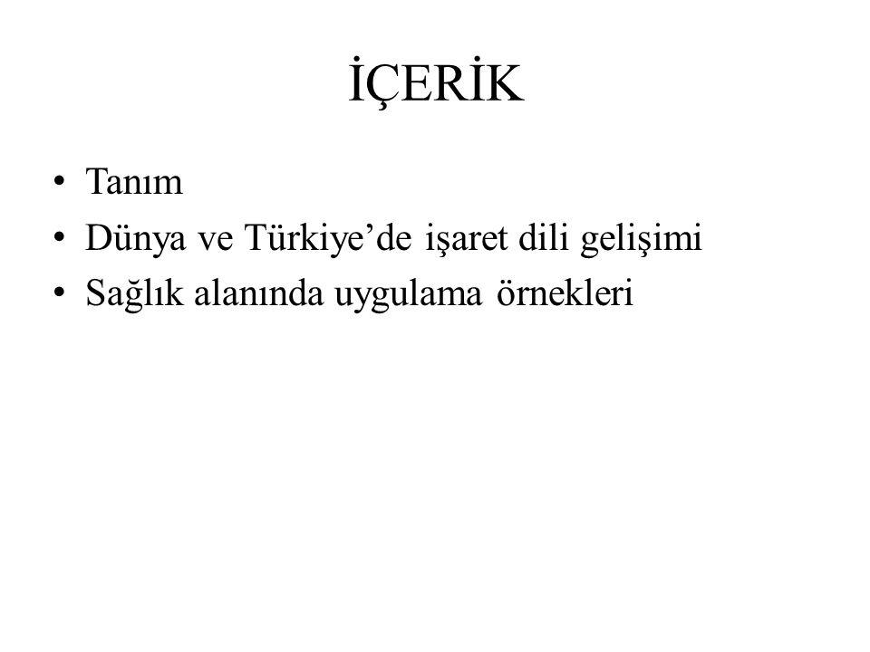 İÇERİK Tanım Dünya ve Türkiye'de işaret dili gelişimi Sağlık alanında uygulama örnekleri