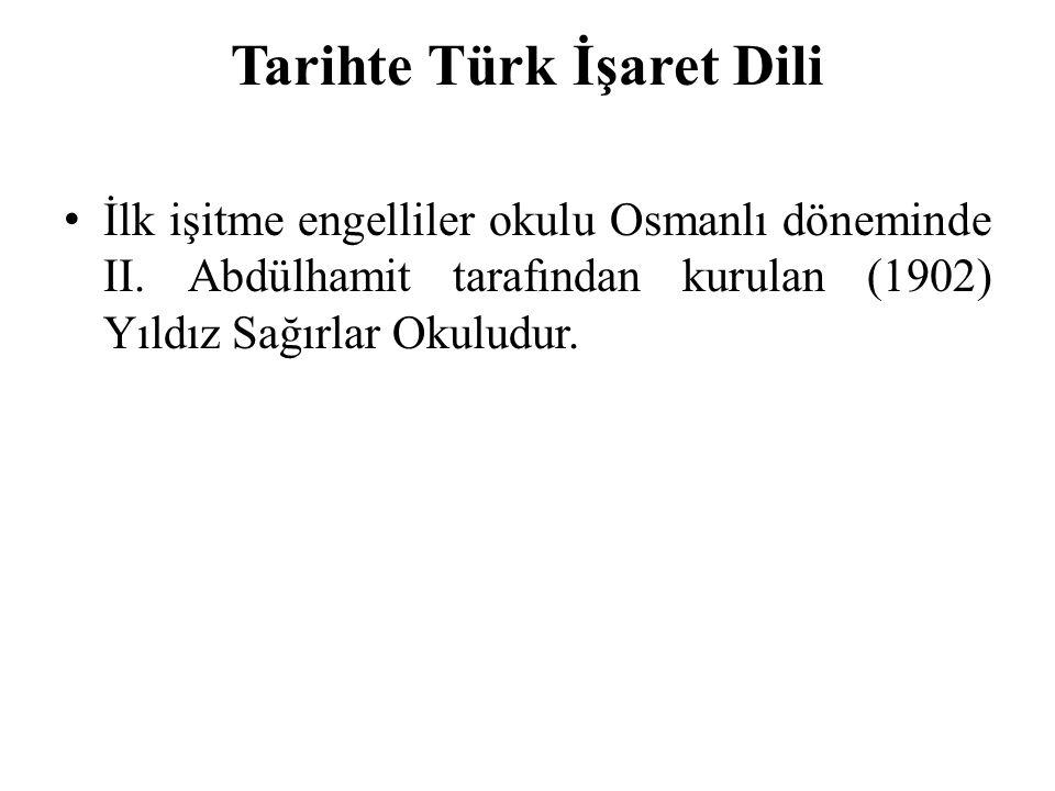İlk işitme engelliler okulu Osmanlı döneminde II. Abdülhamit tarafından kurulan (1902) Yıldız Sağırlar Okuludur. Tarihte Türk İşaret Dili