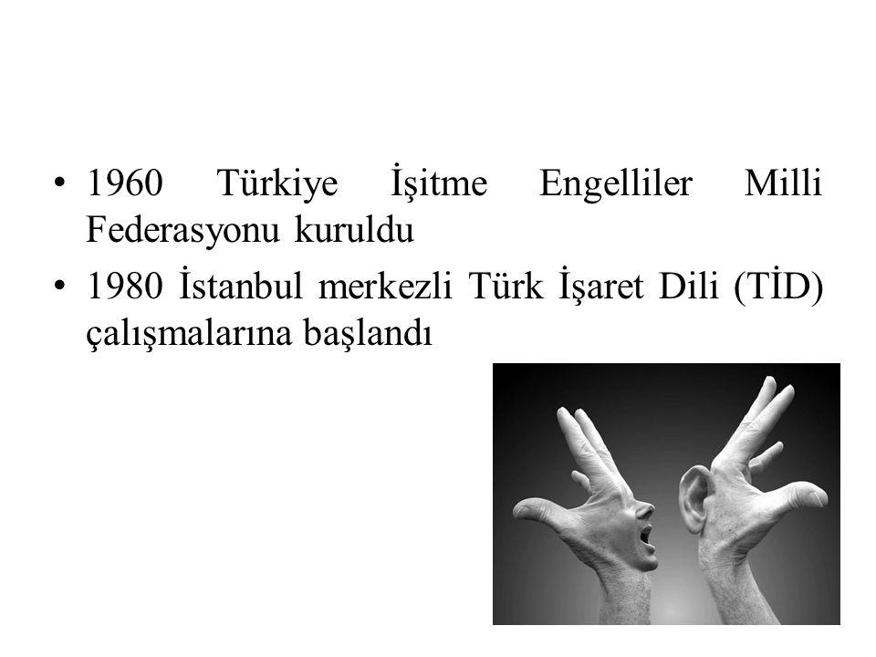 1960 Türkiye İşitme Engelliler Milli Federasyonu kuruldu 1980 İstanbul merkezli Türk İşaret Dili (TİD) çalışmalarına başlandı