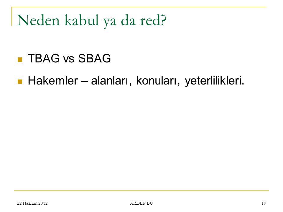 Neden kabul ya da red? TBAG vs SBAG Hakemler – alanları, konuları, yeterlilikleri. ARDEP BÜ 1022 Haziran 2012