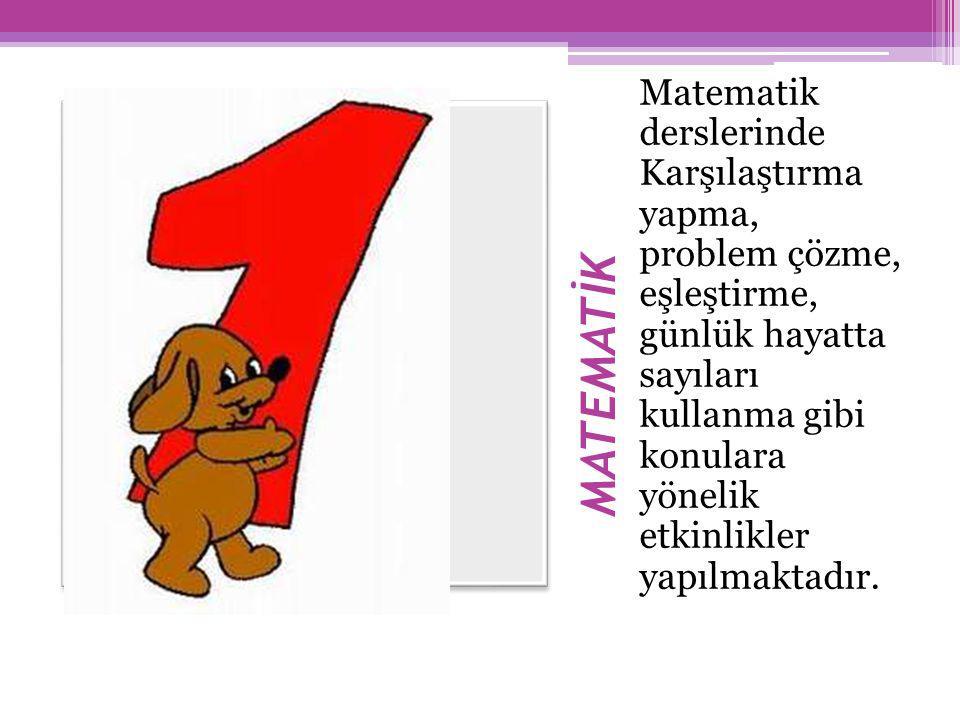 MATEMATİK Matematik derslerinde Karşılaştırma yapma, problem çözme, eşleştirme, günlük hayatta sayıları kullanma gibi konulara yönelik etkinlikler yapılmaktadır.