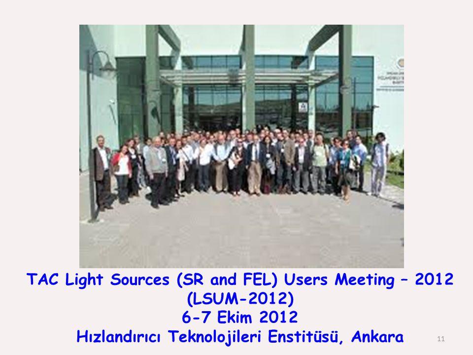 TAC Light Sources (SR and FEL) Users Meeting – 2012 (LSUM-2012) 6-7 Ekim 2012 Hızlandırıcı Teknolojileri Enstitüsü, Ankara 11