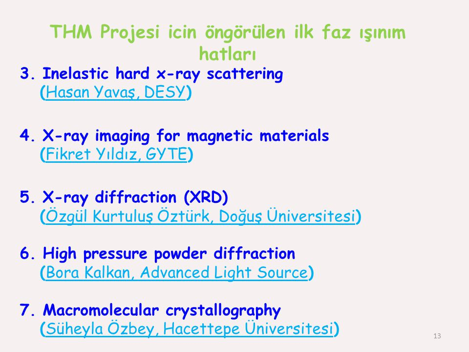 13 THM Projesi icin öngörülen ilk faz ışınım hatları 3. Inelastic hard x-ray scattering (Hasan Yavaş, DESY) 4. X-ray imaging for magnetic materials (F