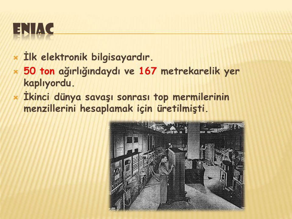  İlk elektronik bilgisayardır.  50 ton ağırlığındaydı ve 167 metrekarelik yer kaplıyordu.  İkinci dünya savaşı sonrası top mermilerinin menzillerin