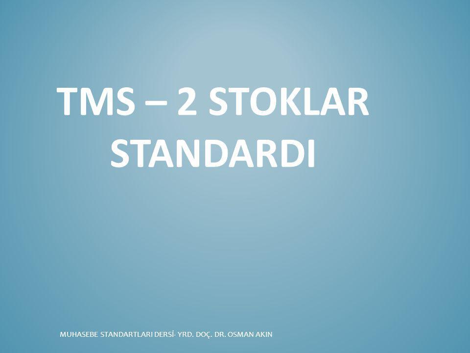 TMS – 2 STOKLAR STANDARDI MUHASEBE STANDARTLARI DERSİ- YRD. DOÇ. DR. OSMAN AKIN