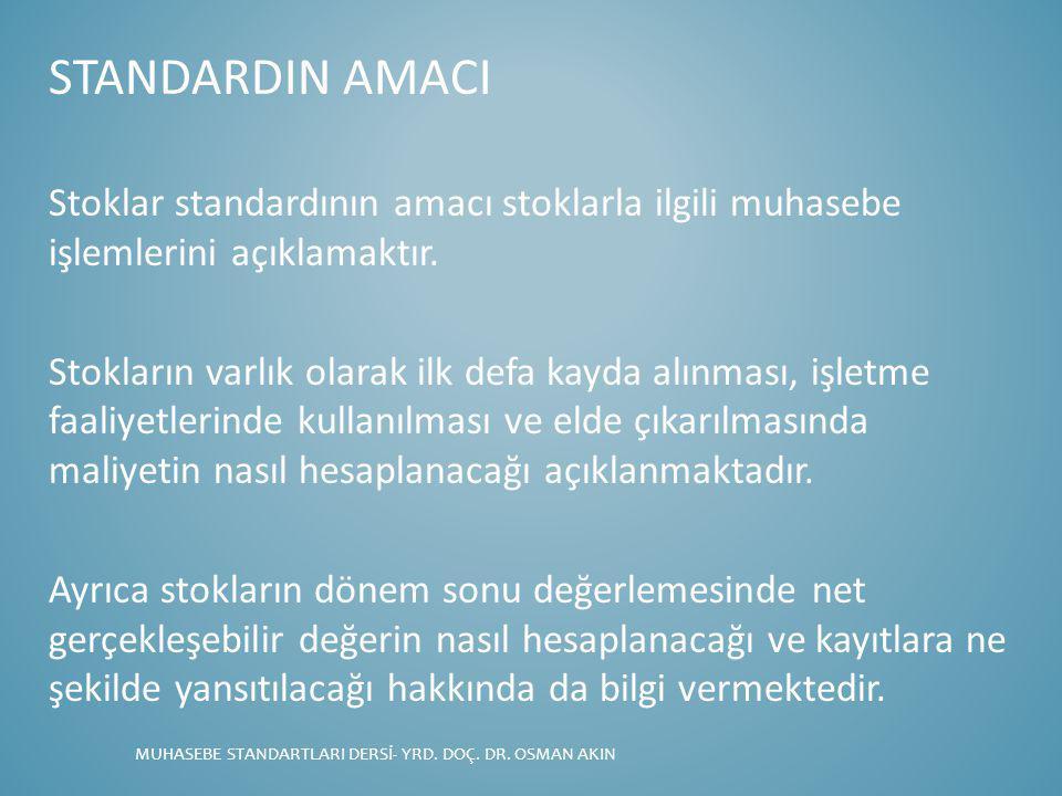 STANDARDIN AMACI Stoklar standardının amacı stoklarla ilgili muhasebe işlemlerini açıklamaktır. Stokların varlık olarak ilk defa kayda alınması, işlet