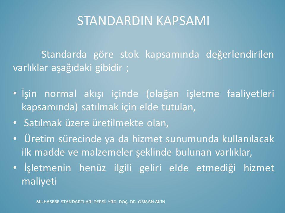STANDARDIN KAPSAMI Standarda göre stok kapsamında değerlendirilen varlıklar aşağıdaki gibidir ; İşin normal akışı içinde (olağan işletme faaliyetleri