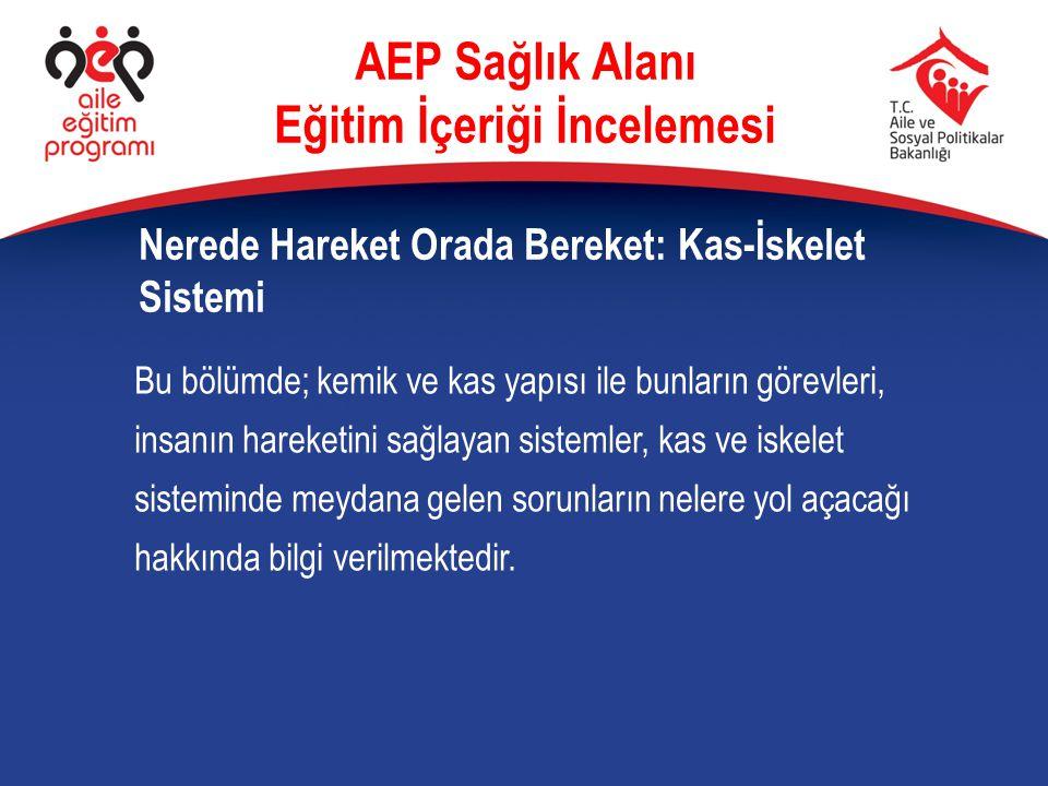 AEP Sağlık Alanı Eğitim İçeriği İncelemesi Nerede Hareket Orada Bereket: Kas-İskelet Sistemi Bu bölümde; kemik ve kas yapısı ile bunların görevleri, i